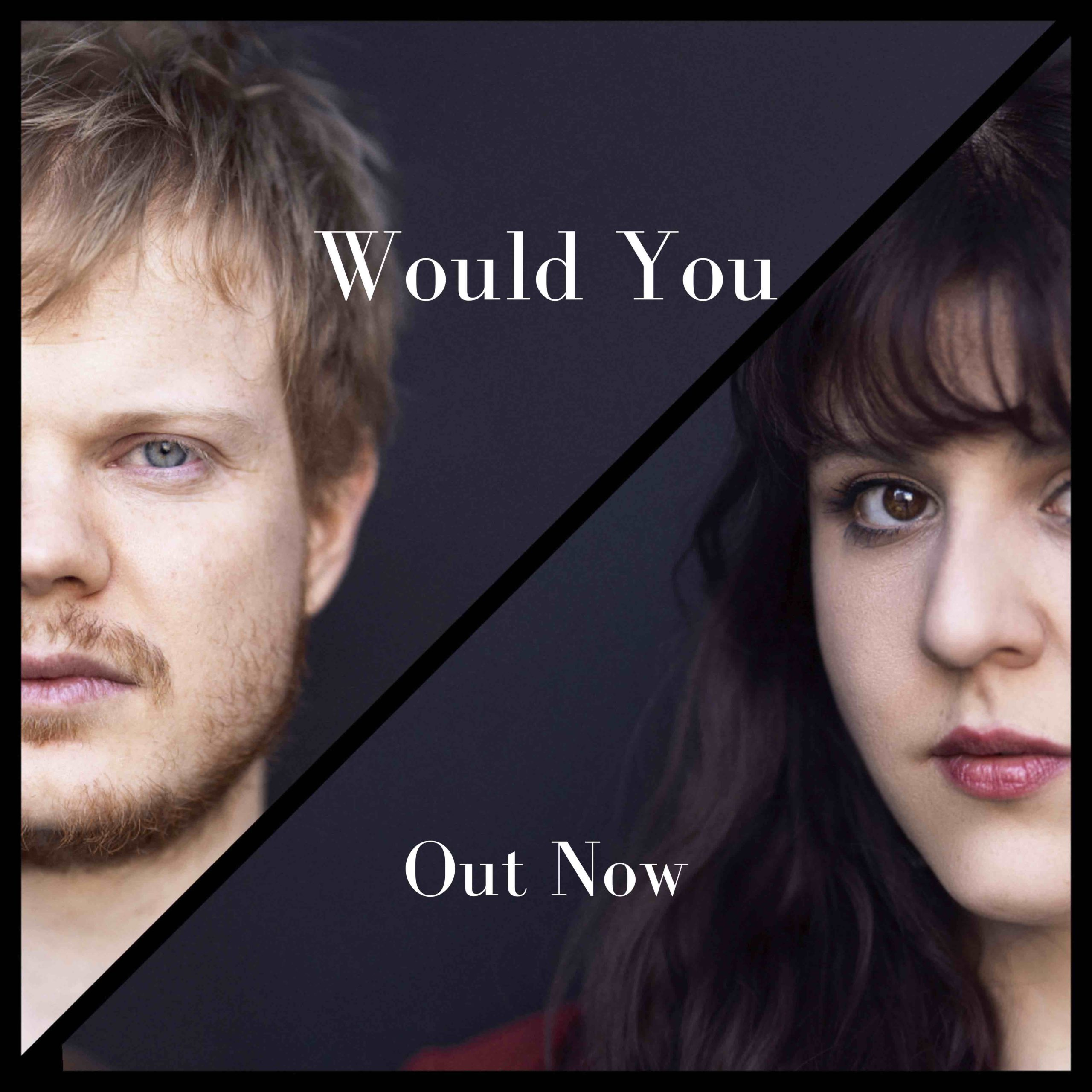 Would You: New single out now!